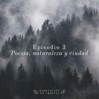 Episodio 3: Poesía, naturaleza y ciudad