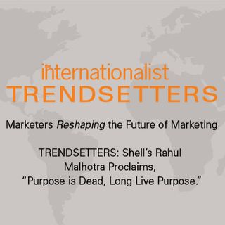 "TRENDSETTERS: Shell's Rahul Malhotra Proclaims, ""Purpose is Dead, Long Live Purpose."""