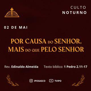 Por causa do Senhor, mais do que pelo Senhor (1Pedro 2.11-17) - Edinaldo Almeida