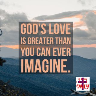 God's Love For You is Greater than you can Ever Imagine. And Jesus Died for to Show it.