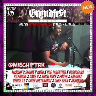 [5/13] #GryndfestRadio Episode 105 @MischifTRK Interview Sponsored by: @dinner_Land @audiomack @printfulhq