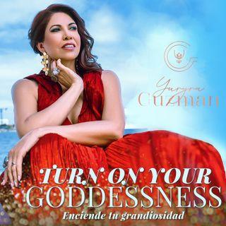 Turn On Your Goddessness with Yuryra Guzman