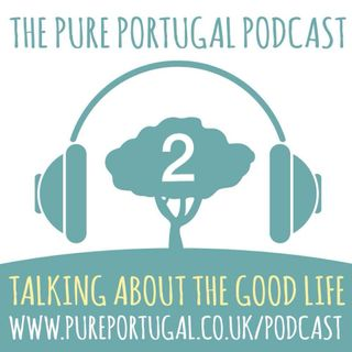 The Pure Portugal Podcast - #2 - June 2018