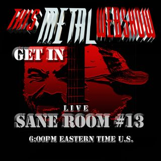This Metal Webshow Sane Room #13 L I V E