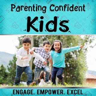 Parenting Confident Kids Ep. 21 How to Help Your Child Excel in Life