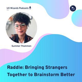 Summer Thommen of Raddle: Bringing Strangers Together to Brainstorm Better