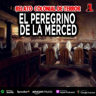 El peregrino de la merced | Relato colonial de terror