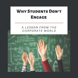 Why students don't engage (A lesson from the corporate world)