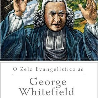 O zelo evangelístico de George Whitefiel