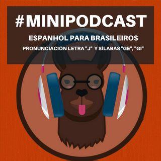 "Minipodcast para Brasileiros (Letra ""J"" y sílabas ""GE"", ""GI"")"