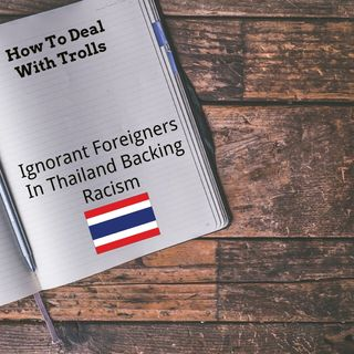 How To Deal With Trolls: Ignorant Foreigners In Thailand Backing Racism