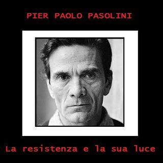 P.P. Pasolini - La Resistenza e la sua luce