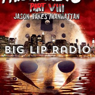 Big Lip Radio Presents: No Girls Allowed 48: Friday The 13th Part 8: Jason Takes Manhattan
