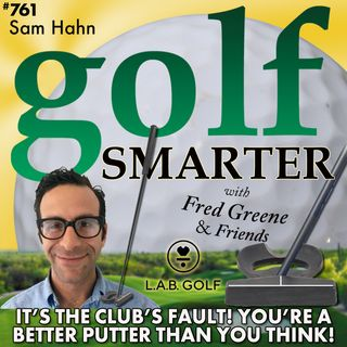 It's the Club's Fault! You're A Better Putter Than You Think with Sam Hahn of LAB Golf
