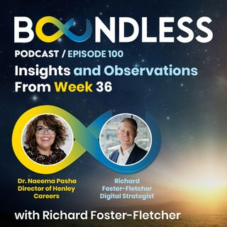 EP100: Richard Foster-Fletcher and Dr Naeema Pasha: Insights and Observations from Week 36