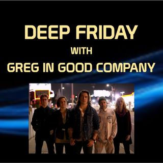 Deep Friday with Greg In Good Company