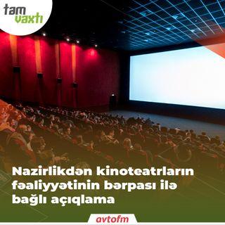 Nazirlikdən kinoteatrların fəaliyyətinin bərpası ilə bağlı açıqlama | Tam vaxtı #176