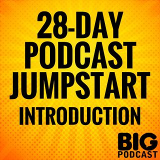 28-Day Podcast Jumpstart