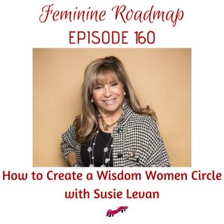 FR Ep #160 How to Create a Wisdom Women Circle with Susie Levan