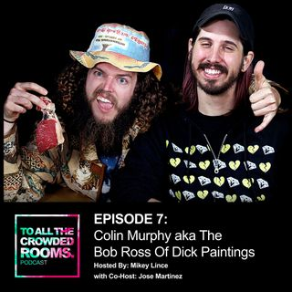 EPISODE 7: Colin Murphy Is The Bob Ross Of Dick Paintings