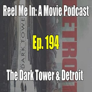 Ep. 194: The Dark Tower & Detroit