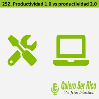 ⛏ 252. Productividad 1.0 y productividad 2.0