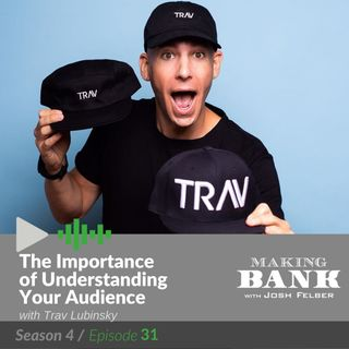 The Importance of Understanding Your Audience with guest Trav Lubinsky #Making Bank S4E31