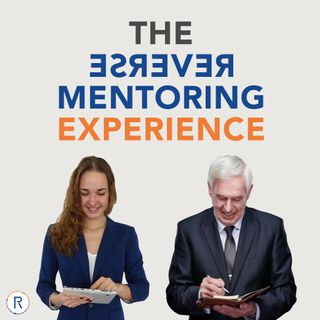 What is the reverse mentoring experience? (Podcast Intro)