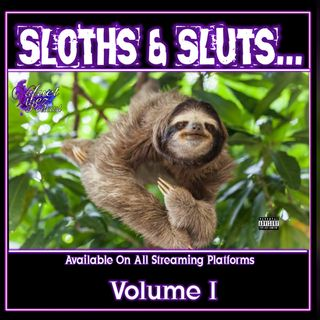 """Sloths & Sluts"" Volume I Ep.94"