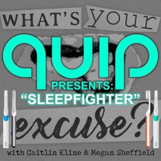 QUIP Presents: Sleep Fighter (Rebroadcast Jan 24 2019)