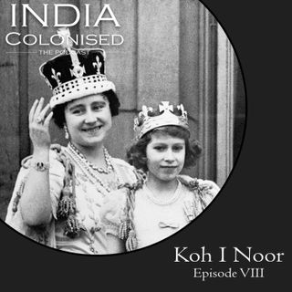Episode 08: Koh I Noor