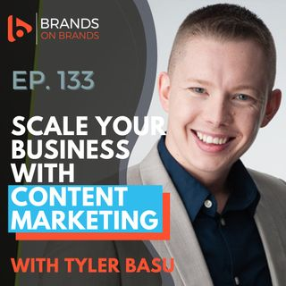 Scale Your Business with Content Marketing with Tyler Basu | Ep. 133