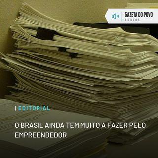 Editorial: O Brasil ainda tem muito a fazer pelo empreendedor