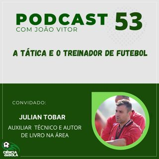 Ep.53: A tática e o treinador de futebol   Julian Tobar