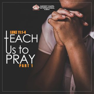 Teach Us To Pray - Part 1