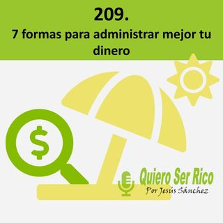 209. 🙆♂️7 formas para administrar mejor tu dinero -verano 21- ciclo finanzas personales