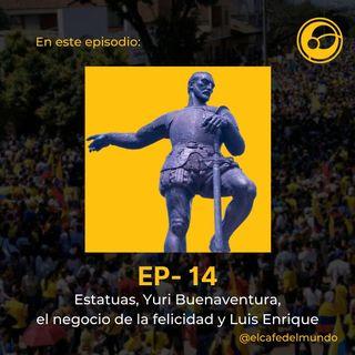 Estatuas, Yuri Buenaventura, el negocio de la felicidad y Luis Enrique