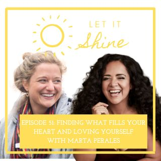 Episode 51: Finding What Fills Your Heart And Loving Yourself, With Marta Perales