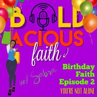 E2 You're Not Alone (Birthday Faith)