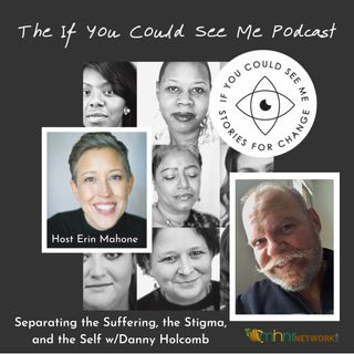Separating the Suffering, the Stigma, and the Self w/Danny Holcomb
