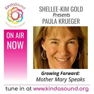 Mother Mary Speaks | Paula Krueger on Growing Forward with Shellee-Kim Gold