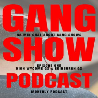 Gang Show The Podcast.
