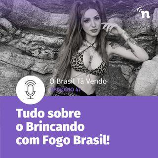 #47 - Tudo sobre o Brincando com Fogo Brasil, da Netflix