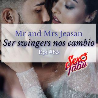 Mr and Mrs Jeasan  Ser swingers nos cambio Epi #85