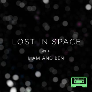 Lost in Space with Liam and Ben