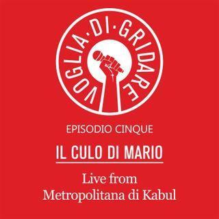 """Episodio 5 - """"Live from Metropolitana di Kabul"""" (Ospite: Il culo di Mario)"""