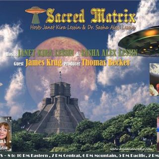 James Krug ~ 05/03/20 ~ Sacred Matrix ~ Hosts Janet Kira Lessin & Dr. Sasha Alex