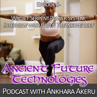 Episode 005~ Wadjet Serpent Power System: Interview with Raven Tutankhwadjet