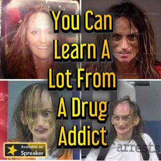 You Can Learn A Lot From A Drug Addict