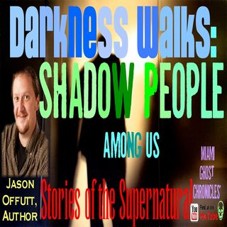 Darkness Walks: Shadow People, Hat Man & Other Dark Beings | Interview w/ Jason Offutt | Podcast